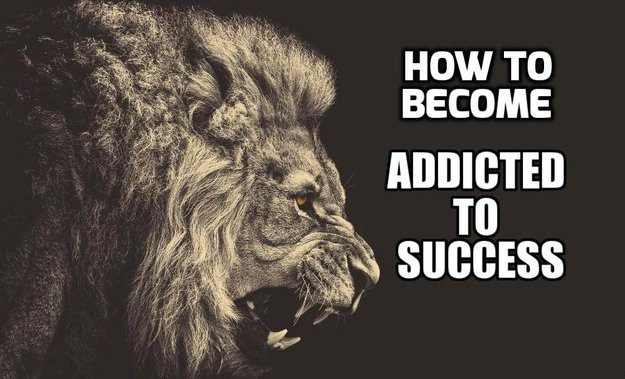 how-to-become-addicted-to-success